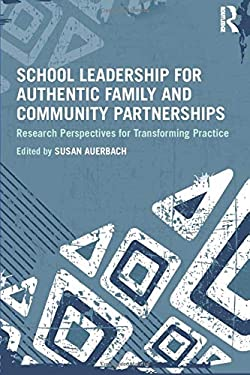 School Leadership for Authentic Family and Community Partnerships: Research Perspectives for Transforming Practice 9780415893961