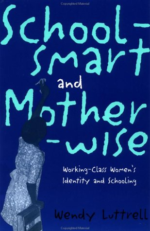 School-Smart and Mother-Wise: Working-Class Women's Identity and Schooling 9780415910125