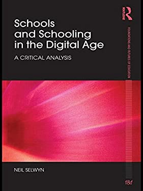 Schools and Schooling in the Digital Age: A Critical Analysis 9780415589307