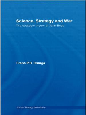 Science, Strategy and War: The Strategic Theory of John Boyd 9780415459525