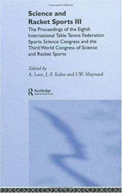 Science and Racket Sports III: The Proceedings of the Eighth International Table Tennis Federation Sports Science Congress and the Third World Congre 9780415338400