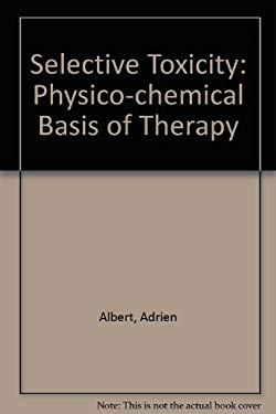Selective Toxicity: The Physico-Chemical Basis of Therapy - 7th Edition