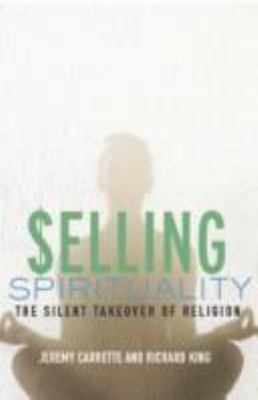 Selling Spirituality: The Silent Takeover of Religion 9780415302098