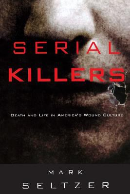Serial Killers: Death and Life in America's Wound Culture 9780415914819