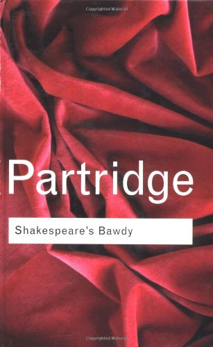 """bawdy comprehensive essay glossary literary psychological shakespeare Source: partridge, eric """"introductory"""" and """"non-sexual bawdy"""" in shakespeare's bawdy: a literary & psychological essay and a comprehensive glossary, pp 3-11."""