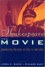 Shakespeare, the Movie: Popularizing the Plays on Film, TV, and Video