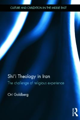 Shi'i Theology in Iran: The Challenge of Religious Experience 9780415664233