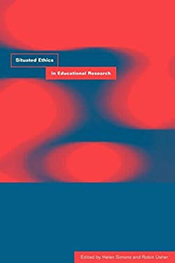 Situated Ethics in Educational Research 9780415206679