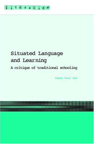 Situated Language and Learning: A Critique of Traditional Schooling 9780415317764