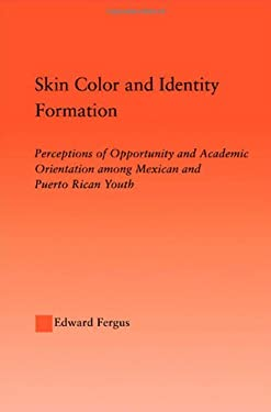 Skin Color and Identity Formation: Perception of Opportunity and Academic Orientation Among Mexican and Puerto Rican Youth 9780415949705