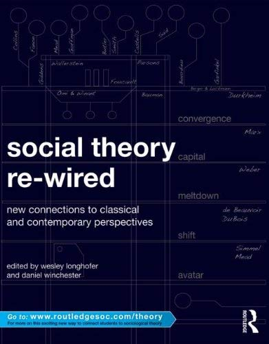 Social Theory Re-Wired: New Connections to Classical and Contemporary Perspectives 9780415886543