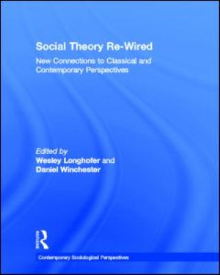Social Theory Re-Wired: New Connections to Classical and Contemporary Perspectives 9780415886536
