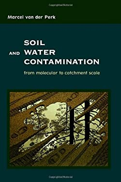 Soil and Water Contamination: From Molecular to Catchment Scale 9780415409438