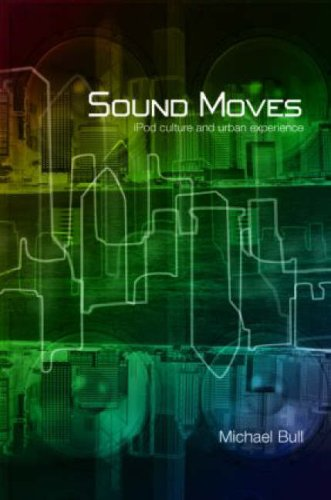 Sound Moves: iPod Culture and Urban Experience 9780415257527