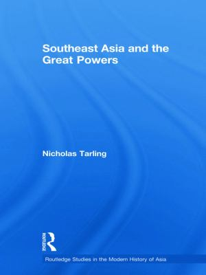Southeast Asia and the Great Powers 9780415689908