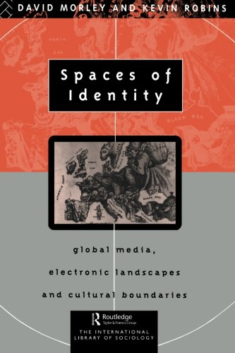 Spaces of Identity : Global Media, Electronic Landscapes and Cultural Boundaries