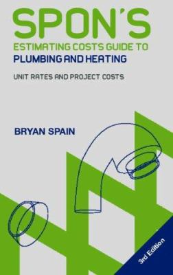 Spon's Estimating Costs Guide to Plumbing and Heating: Unit Rates and Project Costs 9780415318556