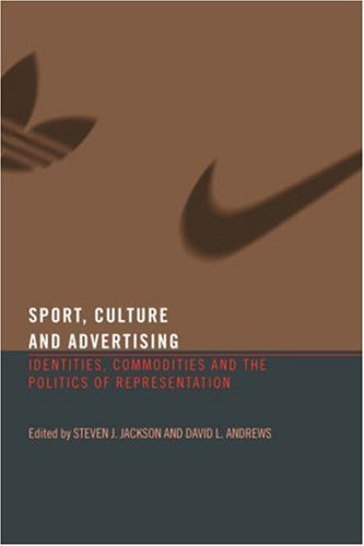 Sport, Culture and Advertising: Identities, Commodities and the Politics of Representation 9780415339926