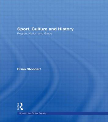 Sport, Culture and History: Region, Nation and Globe 9780415420792