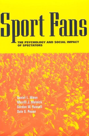 Sport Fans: The Psychology and Social Impact of Spectators 9780415924641