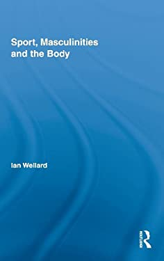 Sport, Masculinities and the Body 9780415994088