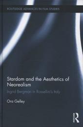Stardom and the Aesthetics of Neorealism: Ingrid Bergman in Rossellini's Italy 10838969