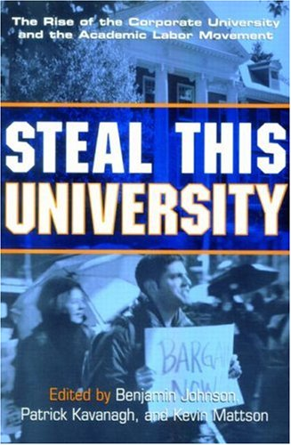 Steal This University: The Rise of the Corporate University and the Academic Labor Movement 9780415934848