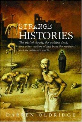 Strange Histories: The Trial of the Pig, the Walking Dead, and Other Matters of Fact from the Medieval and Renaissance Worlds 9780415404921