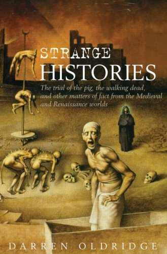 Strange Histories: The Trial of the Pig, the Walking Dead, and Other Matters of Fact from the Medieval and Renaissance Worlds 9780415288606