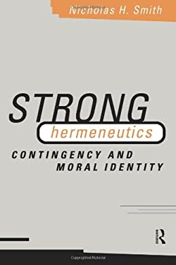 Strong Hermeneutics: Contingency and Moral Identity 9780415164320