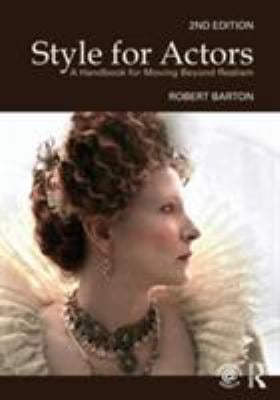 Style for Actors: A Handbook for Moving Beyond Realism 9780415485739