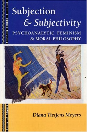 Subjection and Subjectivity: Psychoanalytic Feminism and Moral Philosophy 9780415905084