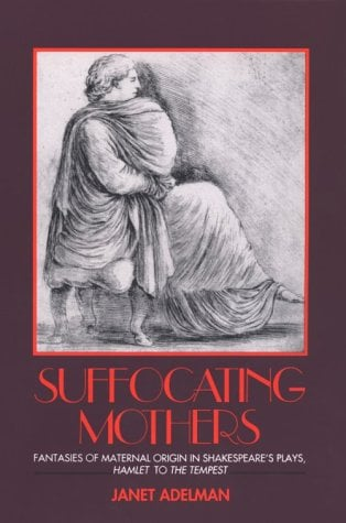 Suffocating Mothers: Fantasies of Maternal Origin in Shakespeare's Plays, Hamlet to the Tempest 9780415900393