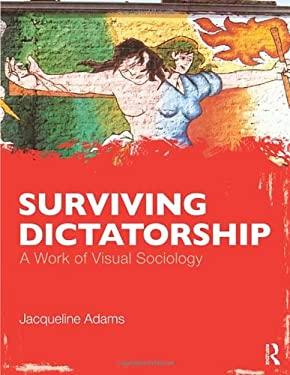 Surviving Dictatorship: A Work of Visual Sociology 9780415998048