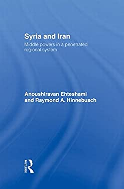 Syria and Iran: Middle Powers in a Penetrated Regional System 9780415156752