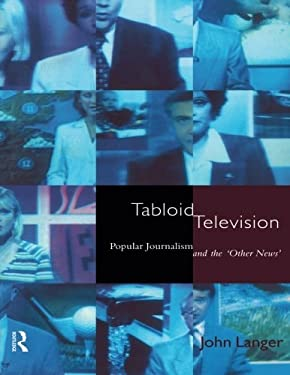 Tabloid Television: Popular Journalism and the 'Other News' 9780415066372