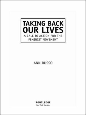 Taking Back Our Lives: A Call to Action for the Feminist Movement 9780415927116