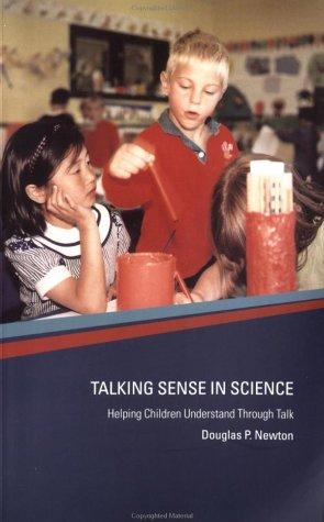 Talking Sense in Science: Helping Children Understand Through Talk