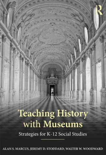 Teaching History with Museums: Strategies for K-12 Social Studies 9780415891653