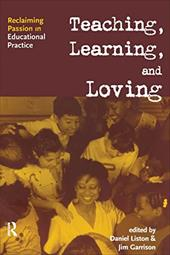 Teaching, Learning, and Loving: Reclaiming Passion in Educational Practice 1340321