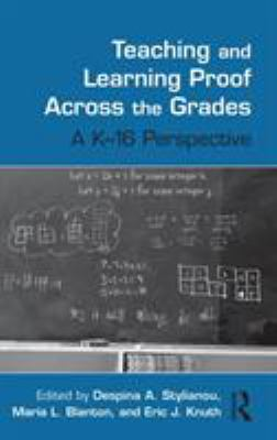 Teaching and Learning Proof Across the Grades: A K-16 Perspective 9780415989848
