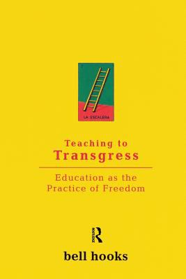 Teaching to Transgress: Education as the Practice of Freedom 9780415908085