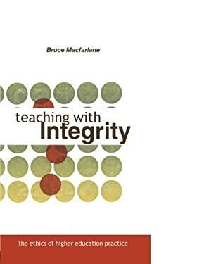 Teaching with Integrity: The Ethics of Higher Education Practice 9780415335096
