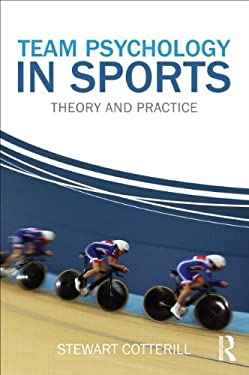 Team Psychology in Sports: Theory and Practice 9780415670579