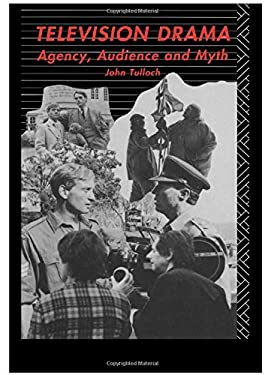 Television Drama: Agency, Audience and Myth 9780415016490