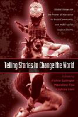 Telling Stories to Change the World: Global Voices on the Power of Narrative to Build Community and Make Social Justice Claims 9780415960809