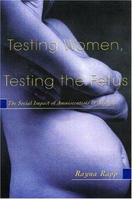 Testing Women, Testing the Fetus: The Social Impact of Amniocentesis in America 9780415916455