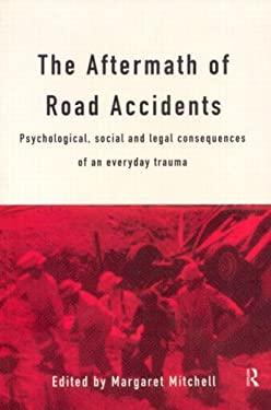 The Aftermath of Road Accidents: Psychological, Social and Legal Consequences of an Everyday Trauma 9780415130530