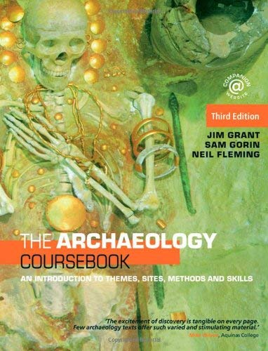 The Archaeology Coursebook: An Introduction to Themes, Sites, Methods and Skills 9780415462860