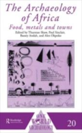 The Archaeology of Africa: Food, Metals and Towns 1301441